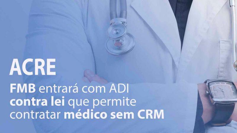FMB entrará com ADI contra lei que permite contratar médico sem CRM no Acre